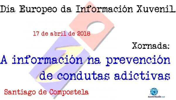 """Día Europeo da Información Xuvenil. Xornada: """"A información na prevención de condutas adictivas"""""""